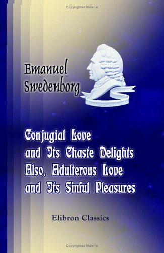 9781402180019: Conjugial Love and Its Chaste Delights; Also, Adulterous Love and Its Sinful Pleasures