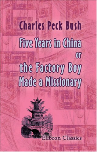 9781402180057: Five Years in China; or, the Factory Boy Made a Missionary: The Life and Observations of Rev. William Aitchison, Late Missionary to China