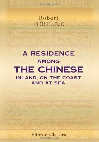 9781402181184: A Residence Among the Chinese: Inland, on the Coast and at Sea