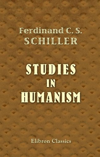 STUDIES IN HUMANISM: Ferdinand Canning Scott Schiller