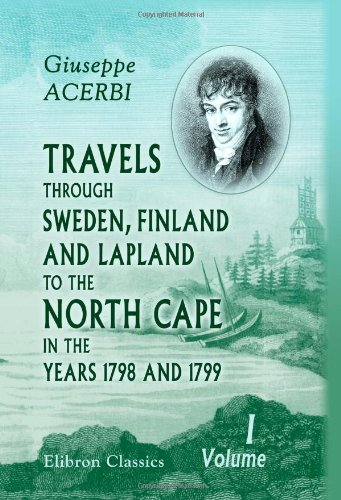 9781402181481: Travels through Sweden, Finland, and Lapland, to the North Cape, in the Years 1798 and 1799: Volume 1