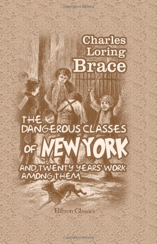 9781402181498: The Dangerous Classes of New York, and Twenty Years' Work among Them