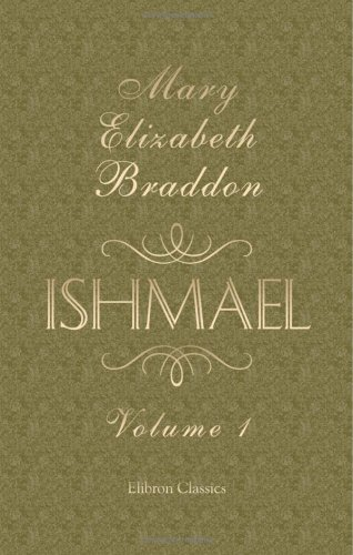 Ishmael: A Novel. Volume 1: Braddon, Mary Elizabeth