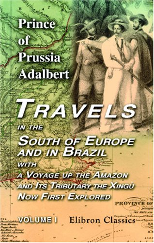 9781402182037: Travels in the South of Europe and in Brazil; with a Voyage up the Amazon, and Its Tributary the Xingù, Now First Explored: Volume 1