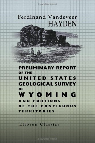 9781402182389: Preliminary Report of the United States Geological Survey of Wyoming and Portions of the Contiguous Territories: Being a Second annual report of progress. Edition of 1871