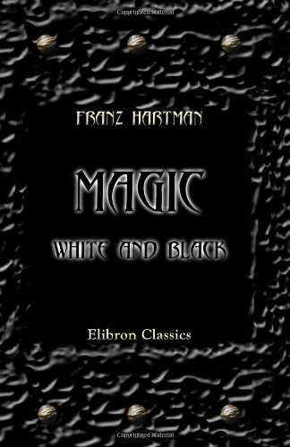Magic, White and Black, or the Science: Franz Hartmann