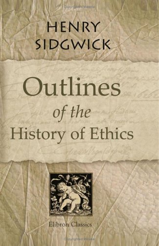 Outlines of the History of Ethics: Sidgwick, Henry