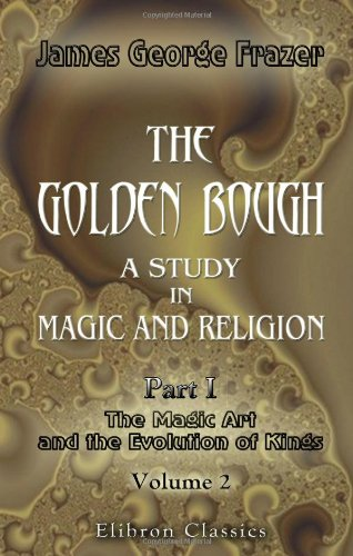9781402183478: The Golden Bough. A Study in Magic and Religion: Part 1. The Magic Art and the Evolution of Kings. Volume 2