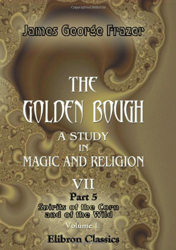 The Golden Bough. A Study in Magic: Sir James George
