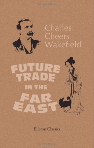 Future Trade in the Far East: Charles Cheers Wakefield