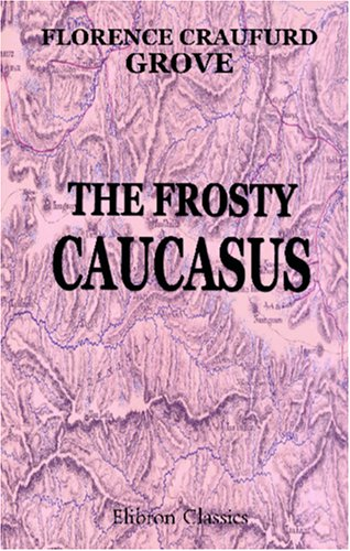 9781402184468: The Frosty Caucasus': An account of a walk through part of the range and of an ascent of Elbruz in the summer of 1874