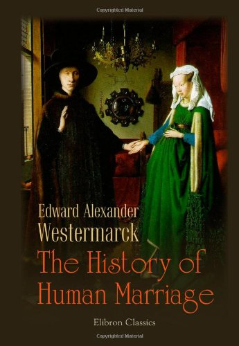 The History of Human Marriage: Westermarck, Edward Alexander