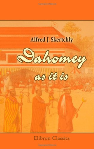9781402187186: Dahomey as It is; being a Narrative of Eight Months Residence in That Country: With a Full Account of the Notorious Annual Customs, and the Social and Religious Institutions of the Ffons