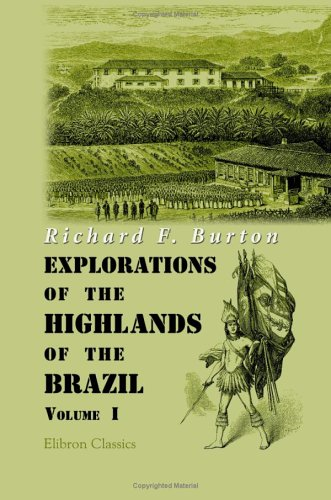 9781402188145: Explorations of the Highlands of the Brazil: With a Full Account of the Gold and Diamond Mines. Also, Canoeing down 1500 Miles of the Great River Sâo Francisco, from Sabará to the Sea. Volume 1