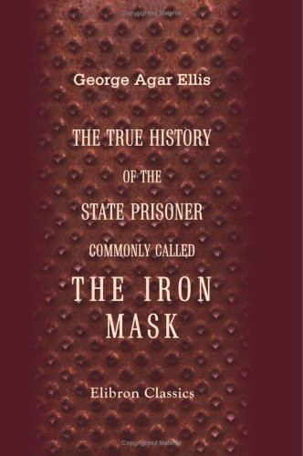 9781402188640: The True History of the State Prisoner, Commonly Called the Iron Mask: Extracted from documents in the French archives