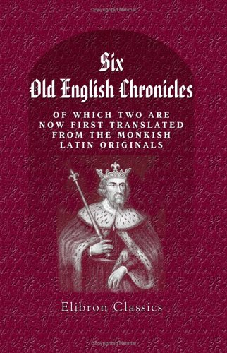 9781402188879: Six Old English Chronicles, of Which Two are Now First Translated from the Monkish Latin Originals