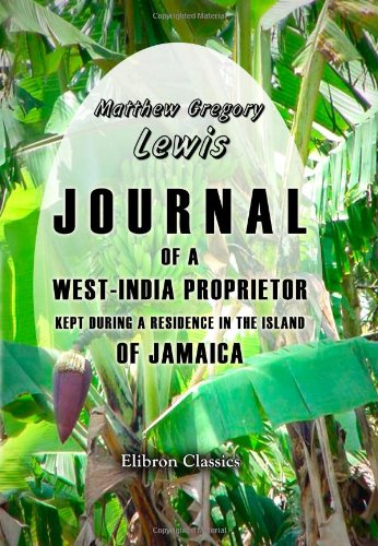 Journal of a West-India Proprietor, Kept during: Lewis, Matthew Gregory