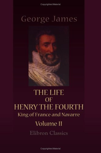 9781402189463: The Life of Henry the Fourth, King of France and Navarre: Volume 2