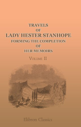 9781402189715: Travels of Lady Hester Stanhope; forming the completion of her memoirs Volume II: Narrated by her physician. Volume 2