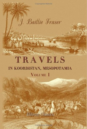 9781402190575: Travels in Koordistan, Mesopotamia, etc: Including an Account of Parts of Those Countries hitherto Unvisited by Europeans. With Sketches of the ... of the Koordish and Arab Tribes. Volume 1
