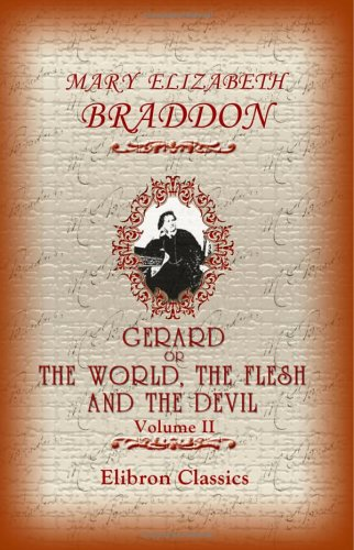 Gerard, or, The World, the Flesh and the Devil: Volume 2: Braddon, Mary Elizabeth