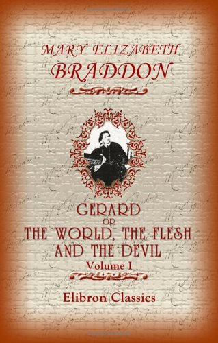 Gerard, or, The World, the Flesh and the Devil: Volume 1: Braddon, Mary Elizabeth