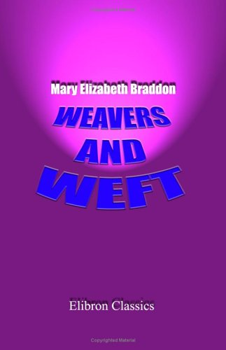 Weavers and Weft (9781402192005) by Mary Elizabeth Braddon