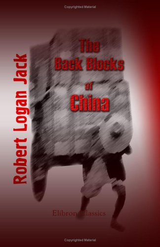 9781402192425: The Back Blocks of China: A narrative of experiences among the Chinese, Sifans, Lolos, Tibetans, Shans and Kachins, between Shanghai and the Irrawadi