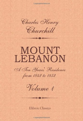 9781402192562: Mount Lebanon. A Ten Years' Residence from 1842 to 1852: Volume 1