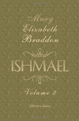 Ishmael: A Novel. Volume 2: Braddon, Mary Elizabeth