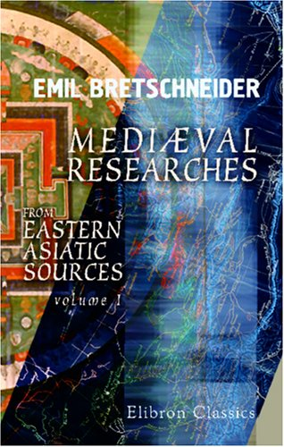 9781402193033: Mediæval Researches from Eastern Asiatic Sources: Fragments towards the knowledge of the geography and history of central and western Asia from the 13th to the 17th century. Volume 1