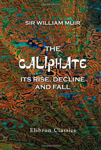 9781402193279: The Caliphate, Its Rise, Decline, and Fall: From Original Sources
