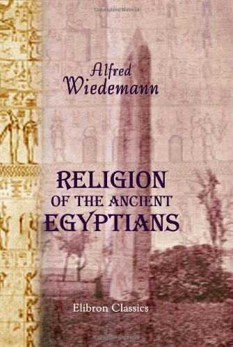 Religion of the Ancient Egyptians: Alfred Wiedemann