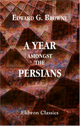 9781402193774: A Year amongst the Persians: Impressions as to the life, character, and thought of the people of Persia, received during twelve months' residence in that country in the years 1887-8