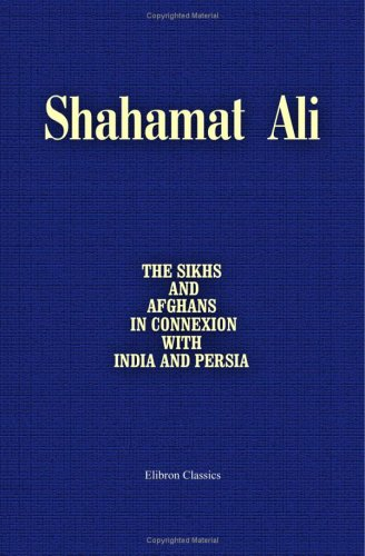 9781402194610: The Sikhs and Afghans, in Connexion with India and Persia, Immediately before and after the Death of Ranjeet Singh: From the Journal of an Expedition to Kabul, through the Panjab and the Khaibar Pass