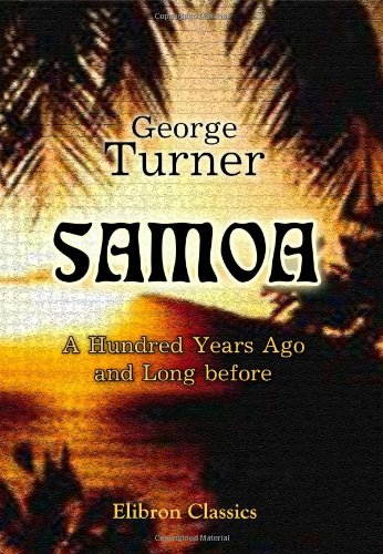 Samoa: A Hundred Years Ago and Long: Turner, George