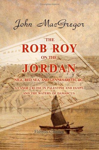 The Rob Roy on the Jordan Nile,: MacGregor John