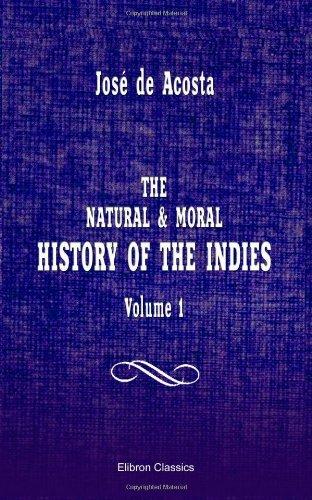 The Natural & Moral History of the: Acosta, Josà de