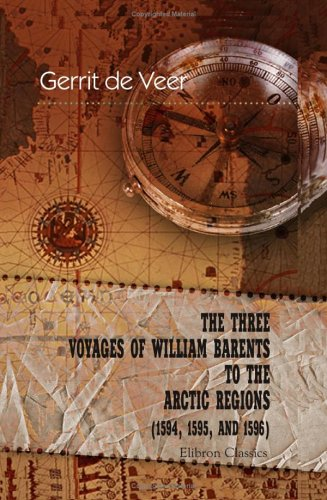 9781402195389: The Three Voyages of William Barents to the Arctic Regions (1594, 1595, and 1596)