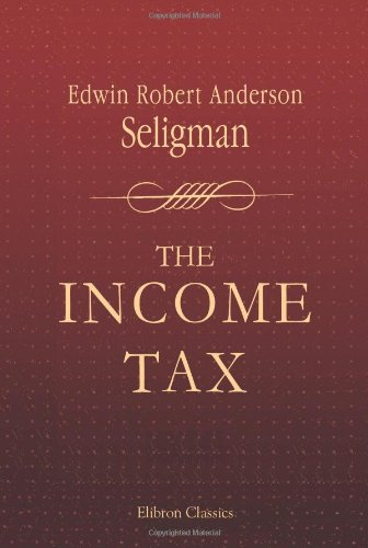 9781402195600: The Income Tax: A Study of the History, Theory and Practice of Income Taxation at Home and Abroad