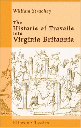 The Historie of Travaile into Virginia Britannia: William Strachey