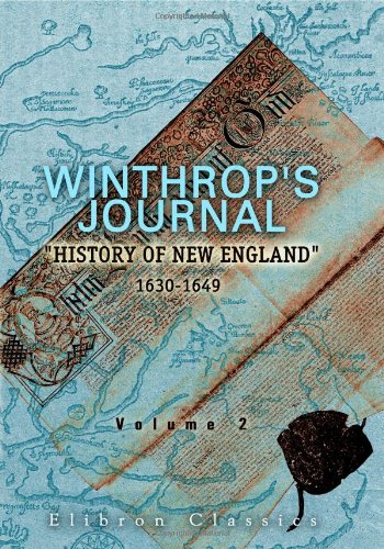 Winthrop's Journal, History of New England, 1630-1649: Volume 2: Winthrop, John