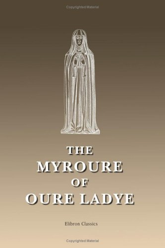 9781402196225: The Myroure of Oure Ladye: Containing a divotional treatise on divine service, with a translation of the offices used by the sisters of the Brigittine ... during the fifteenth and sixteenth centuries