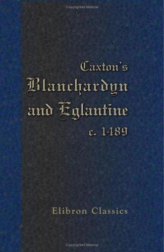 9781402196737: Caxton's Blanchardyn and Eglantine. c. 1489