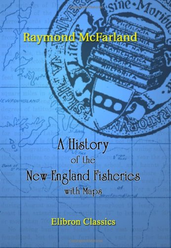 9781402197062: A History of the New England Fisheries: With Maps