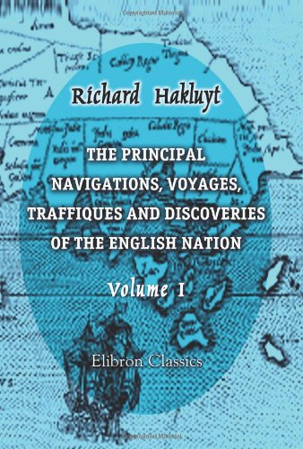 9781402197901: The Principal Navigations, Voyages, Traffiques and Discoveries of the English Nation: Volume 1