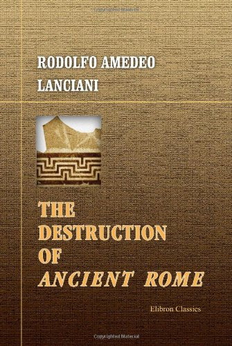 9781402198076: The Destruction of Ancient Rome: A Sketch of the History of the Monuments