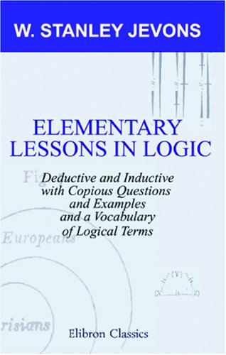 9781402199615: Elementary Lessons in Logic: Deductive and Inductive: With Copious Questions and Examples, and a Vocabulary of Logical Terms