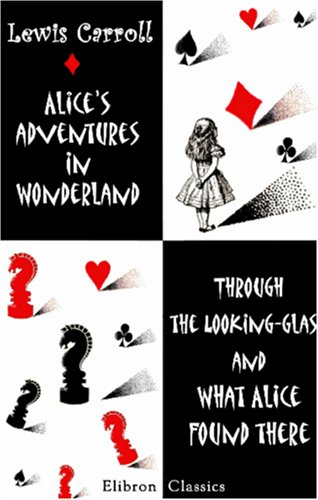 Alice's Adventures in Wonderland. Through the Looking-Glass and What Alice Found There (9781402199936) by Lewis Carroll