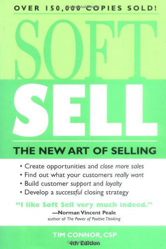 9781402201127: Soft Sell: The New Art of Selling (Soft Sell: Use the New Art of Selling to Create Opportunities & Close More Sales)